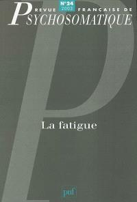 Revue française de psychosomatique. n° 24, La fatigue