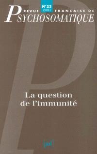 Revue française de psychosomatique. n° 23, La question de l'immunité