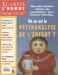 Sciences de l'homme & sociétés. n° 74, Où en est la psychanalyse de l'enfant ? : nouvelles familles, inflation des consultations psy, histoires infantiles...