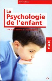 Abc de la psychologie de l'enfant : de la naissance à l'adolescence