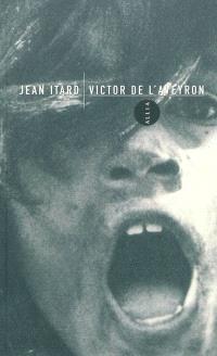 Victor de l'Aveyron. Précédé de Le docteur Itard entre l'énigme et l'échec