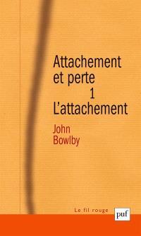 Attachement et perte. Volume 1, L'attachement