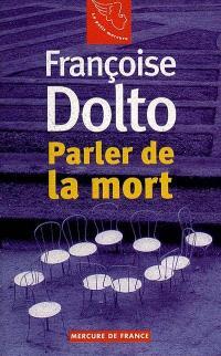 Françoise Dolto. Volume 1, Parler de la mort