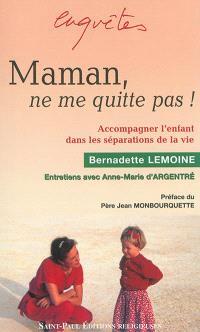 Maman, ne me quitte pas ! : accompagner l'enfant dans les séparations de la vie