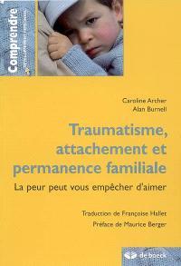 Traumatisme, attachement, permanence familiale : la peur peut vous empêcher d'aimer