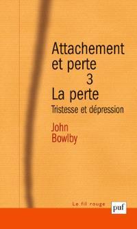 Attachement et perte. Volume 3, La perte : tristesse et dépression