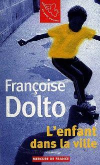 Françoise Dolto. Volume 2, L'enfant dans la ville