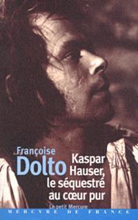 Kaspar Hauser, le séquestré au coeur pur