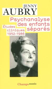 Psychanalyse des enfants séparés : études cliniques (1952-1986)