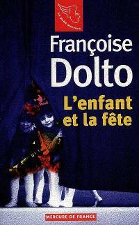 Françoise Dolto. Volume 3, L'enfant et la fête