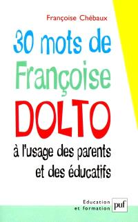 30 mots de Françoise Dolto à l'usage des parents et des éducatifs