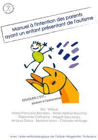 Manuel à l'intention des parents ayant un enfant présentant de l'autisme : éduquer c'est... amener à l'autonomie