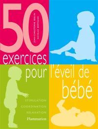 50 exercices pour l'éveil de bébé : stimulation, coordination, relaxation