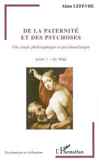 De la paternité et des psychoses : une étude philosophique et psychanalytique. Volume 1, Du père