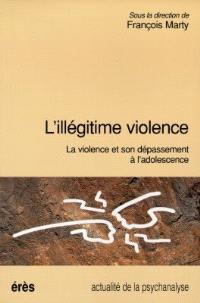 L'illégitime violence : la violence et son dépassement à l'adolescence