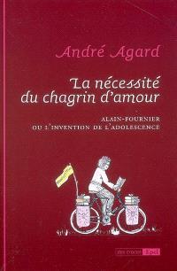 La nécessité du chagrin d'amour : Alain-Fournier ou l'invention de l'adolescence
