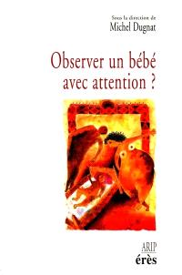 Observer un bébé avec attention