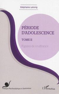 Période d'adolescence. Volume 2, Figures de souffrance