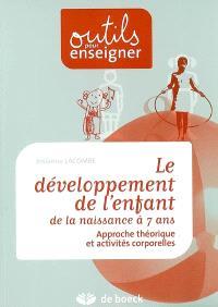 Le développement de l'enfant : de la naissance à 7 ans : approche théorique et activités corporelles
