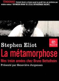 La métamorphose : mes treize années chez Bruno Bettelheim