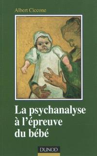 La psychanalyse à l'épreuve du bébé : fondements de la position clinique