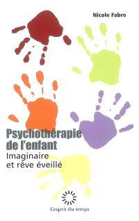 Psychothérapie de l'enfant : imaginaire et rêve éveillé