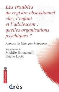 Les troubles du registre obsessionnel chez l'enfant et l'adolescent : quelles organisations psychiques ? : apports du bilan psychologique