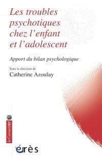 Les troubles psychotiques chez l'enfant et l'adolescent : apport du bilan psychologique