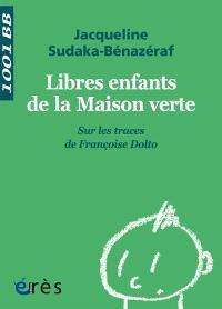 Libres enfants de la Maison verte : sur les traces de Françoise Dolto