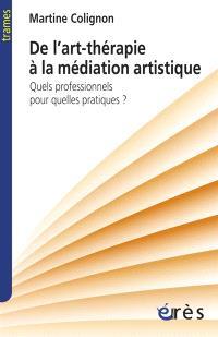 De l'art-thérapie à la médiation artistique : quels professionnels pour quelles pratiques ?