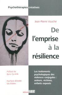 De l'emprise à la résilience : les traitements psychologiques des violences conjugales : auteurs, victimes, enfants exposés