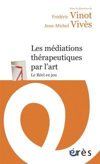 Les médiations thérapeutiques par l'art : le réel en jeu