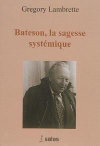 Gregory Bateson : la sagesse systémique