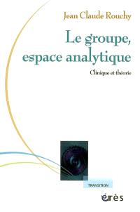 Le groupe, espace analytique : clinique et théorie