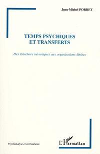 Temps psychiques et transferts : des structures névrotiques aux organisations-limites