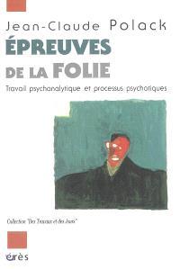 Epreuves de la folie : travail psychanalytique et processus psychotiques