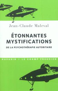 Etonnantes mystifications de la psychothérapie autoritaire