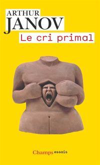 Le cri primal : thérapie primale, traitement pour la guérison de la névrose