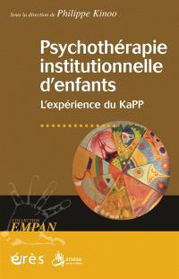 Psychothérapie institutionnelle d'enfants : l'expérience du Kapp