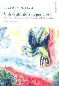 Vulnérabilité à la psychose : étude psychanalytique sur la nature et la thérapie de l'état psychotique