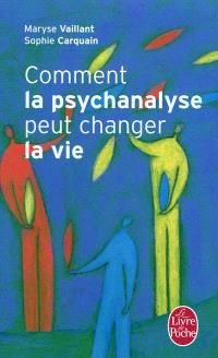 Comment la psychanalyse peut changer la vie