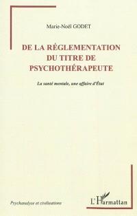 De la réglementation du titre de psychothérapeute : la santé mentale, une affaire d'Etat