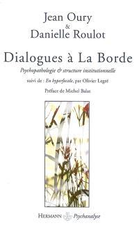 Dialogues à La Borde : psychopathologie & structure institutionnelle. Suivi de En hyperfocale