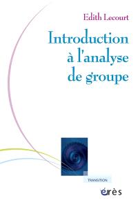 Introduction à l'analyse de groupe : rencontre psychanalytique de l'individuel et du social