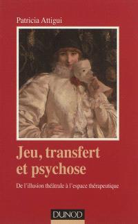 Jeu, transfert et psychose : de l'illusion théâtrale à l'espace thérapeutique