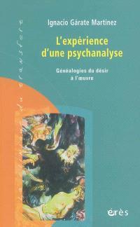 L'expérience d'une psychanalyse : généalogies du désir à l'oeuvre