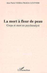 La mort à fleur de peau : corps et mort en psychanalyse