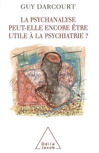 La psychanalyse peut-elle être encore utile à la psychiatrie ?