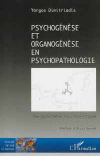 Psychogenèse et organogenèse en psychopathologie : une hypothèse psychanalytique