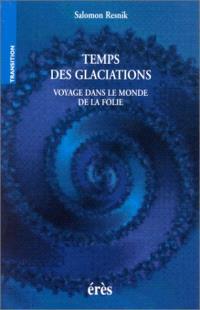 Temps des glaciations : voyage dans le monde de la folie